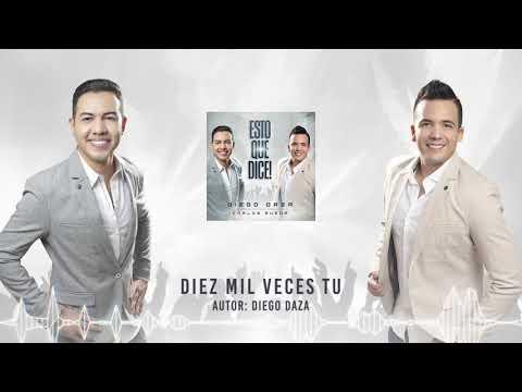 DIEZ MIL VECES TU - DIEGO DAZA & CARLOS RUEDA