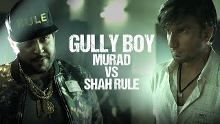 Gully Boy | Murad VS Shah Rule | Ranveer Singh | Shah Rule | Zoya Akhtar