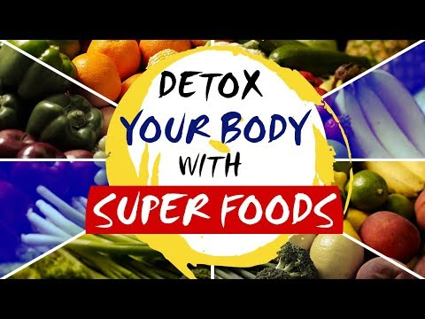 Detox Your Total Body With Super Foods   Detox Or Cleanse Your Body   Naturally Detox Your Body