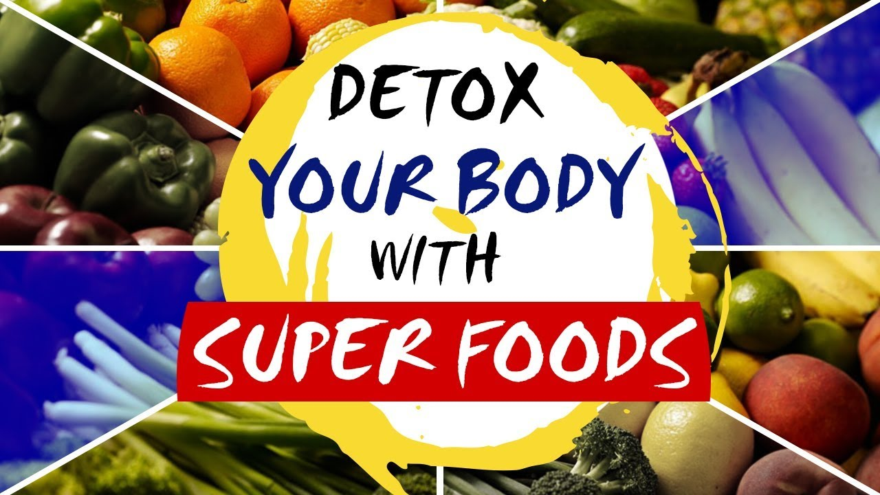 Detox Your Total Body with Super Foods | Detox or Cleanse