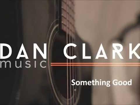 Something Good - Dan Clark (Original)