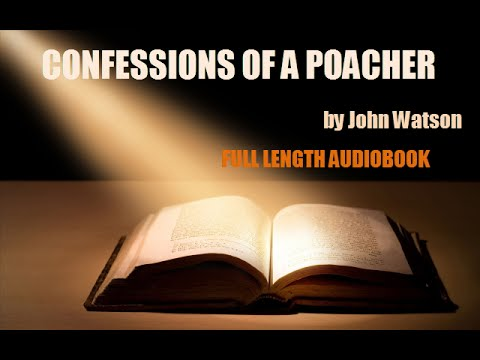 THE CONFESSIONS OF A POACHER, by John Watson - FULL LENGTH AUDIOBOOK