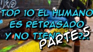 TOP 10 EL HUMANO ES RETRASADO Y NO TIENE CURA PARTE 5 - 8cho