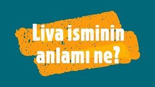 Liva İsminin Anlamı ve Analizi Nedir?