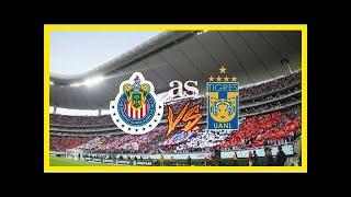 Noticias de última hora | Chivas vs Tigres en vivo online: Liga MX, Clausura 2018, J12