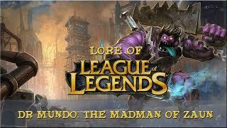 Lore of League of Legends [Part 74] Dr Mundo, The Madman of Zaun