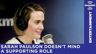 Sarah Paulson on making her career off supporting roles