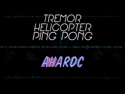 Tremor Vs Helicopter Vs Ping Pong (AHARDC REMIX)