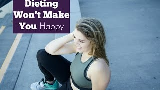 DIETING WON'T MAKE YOU HAPPY // Why The Diet Industry Sucks