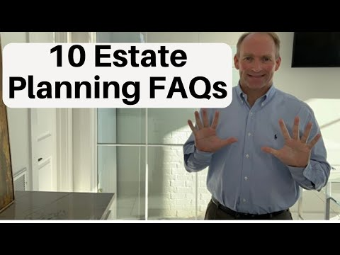 10 Frequently Asked Estate Planning Questions – And Answers