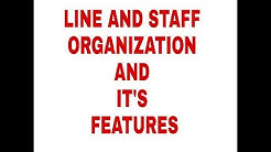 LINE AND STAFF ORGANIZATION AND IT'S FEATURES