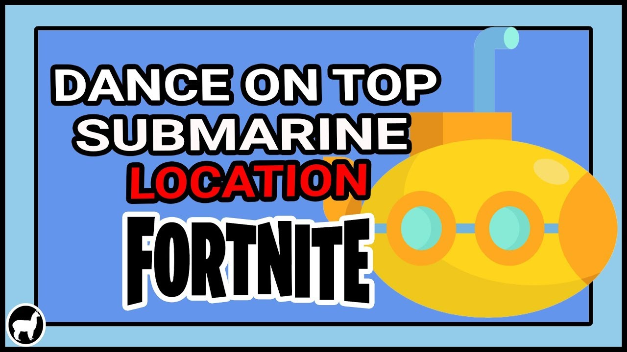 Fortnite Dance On Top Of A Submarine Location Season 7 Week 1