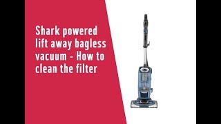 Shark powered lift away bagless vacuum - How to clean the filter 8169709