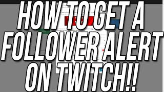 How To Show New Followers On Twitch (Get A Follower Alert On Twitch!!)
