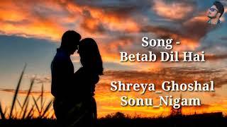 Betab Dil Hai | FULL LYRICS | Shreya Ghoshal | Sonu Nigam | Phir Milenge | Heart Touching Song