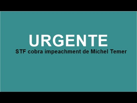 Impeachment de Michel Temer: STF determina apurar demora na abertura