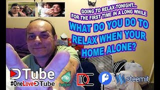 Going to Relax Tonight for the First Time in Awhile   What Do You Like to Do to Relax When Your Home