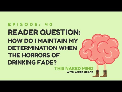 EP 40: Reader Question - How Do I Maintain My Determination When The Horrors Of Drinking Fade?