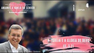 A Igreja e a glória de Deus (Ef. 3:21). Rev. Gildásio