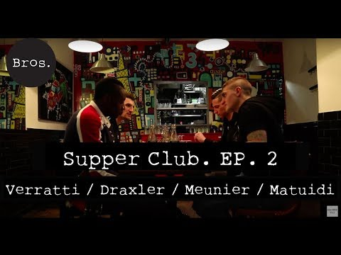 Supper Club. : Episode 2, Marco Verratti / Julian Draxler / Thomas Meunier / Blaise Matuidi