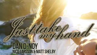 Just Take My Hand by Dan D-Noy,Nico Larsson & Matt Shelby