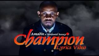Amadin ft Nathaniel Bassey - Champion Official Lyrics Video