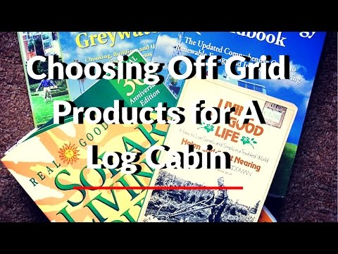Choosing Off Grid Products for a Log Cabin