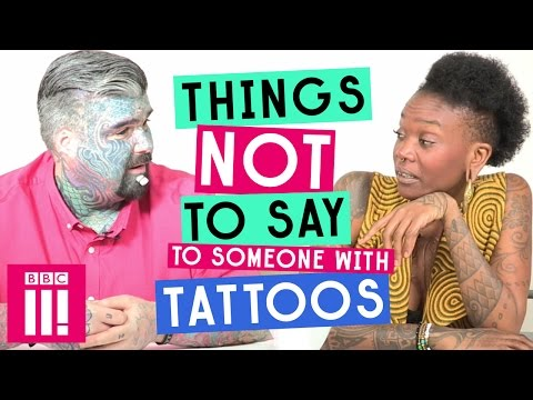 Thumbnail: Things Not To Say To Someone With Tattoos