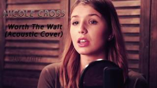 Nicole Cross - Worth The Wait (Acoustic Cover)