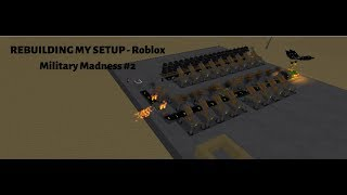 REBUILDING MY SETUP - Roblox Military Madness #2