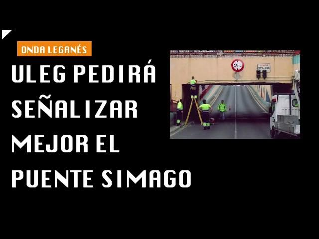 ULEG pedirá señalizar mejor el puente Simago