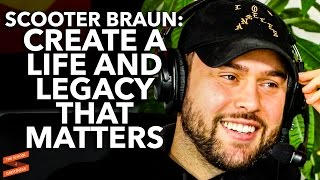 Scooter Braun on Creating a Life and Legacy That Matters with Lewis Howes