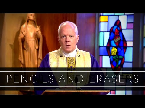Pencils and Erasers | Homily: Father Richard Erikson
