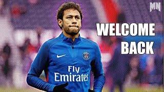 Neymar Jr - Welcome Back ►Coming Home - Skills & Goals 2018/2017-HD
