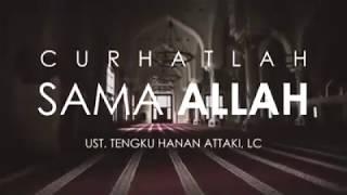 "Curhatlah Sama Allah"" -| Ust Tengku Hanan Attaki Lc"