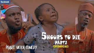 5HOURS TO DIE PART 2 episode183 (PRAIZE VICTOR COMEDY)