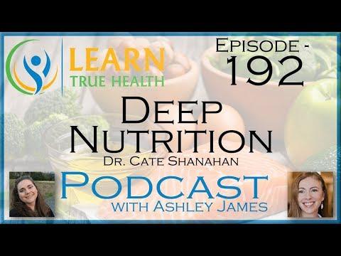 Deep Nutrition - Dr. Cate Shanahan & Ashley James - #192