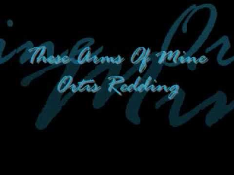 These Arms Of Mine Otis Redding [sent 56 times]