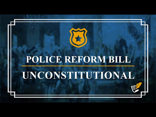 Police Reform Bill Unconstitutional | Constitution Corner