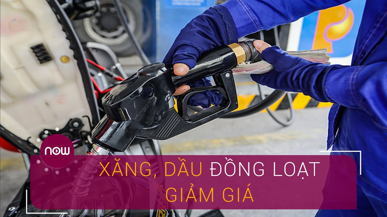 Xăng, dầu đồng loạt giảm giá   VTC Now