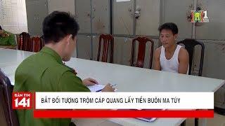 Bắt đối tượng trộm cáp quang lấy tiền buôn ma túy | Tin nóng | Tin tức 141