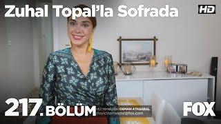 Zuhal Topal'la Sofrada 217. Bölüm