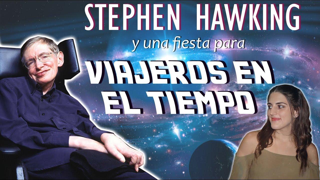 STEPHEN HAWKING y una fiesta para VIAJEROS en el TIEMPO.