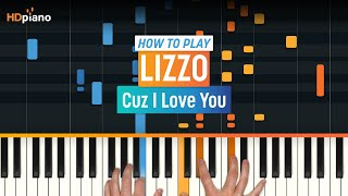How To Play Cuz I Love You by Lizzo | HDpiano (Part 1) Piano Tutorial