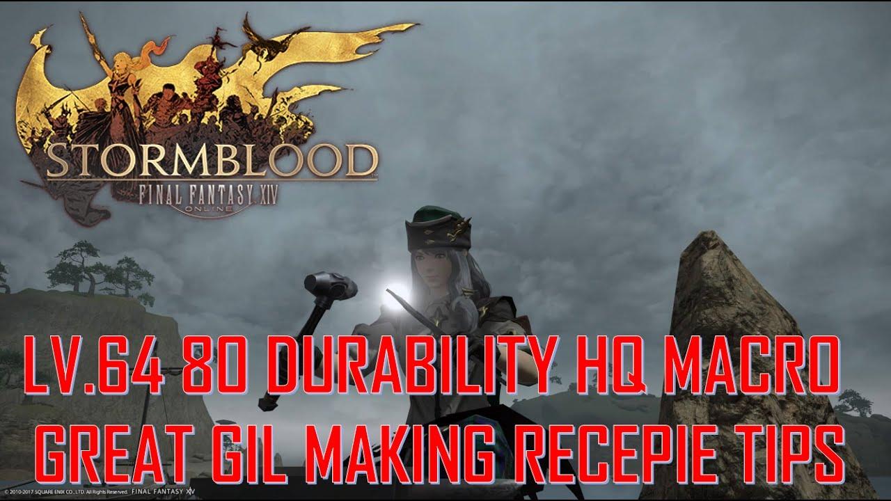 Final Fantasy XIV: Stormblood - LV 64 80 DURABILITY HQ MACRO GREAT GIL  MAKING RECiPE TIPS