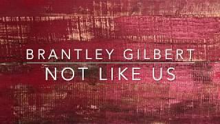 Brantley Gilbert Not Like Us Lyrics.mp3