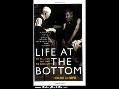 history-book-review:-life-at-the-bottom:-the-worldview-that-makes-the-underclass-by-theodore-dalr...
