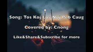 Kawm Muas - Tos Koj Los Noj Peb Caug Covered by: Cnong