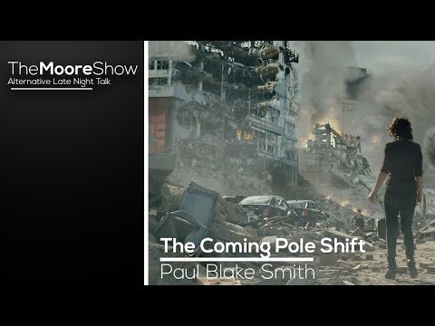 The Coming Pole Shift With Paul Blake Smith On The Moore Show