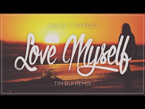 Hailee Steinfeld - Love Myself (Tim Bui Remix)
